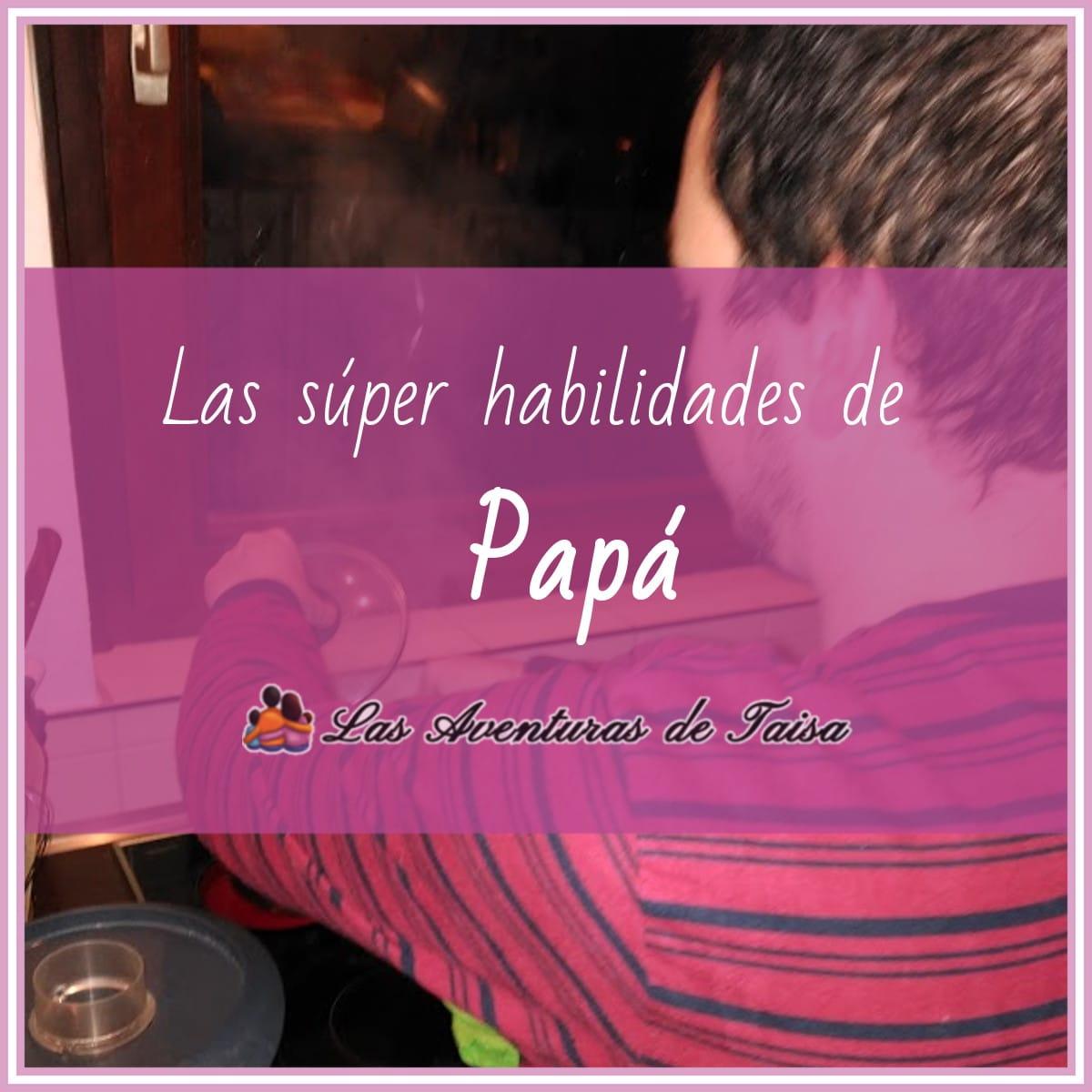 Las 5 super habilidades de Papá