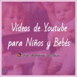 Canales y Vídeos de Youtube para niños y Bebés - Nuestros favoritos