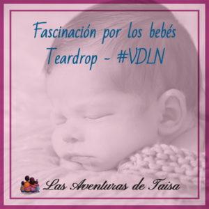 Fascinacion por los bebes - Teardrop - VDLN